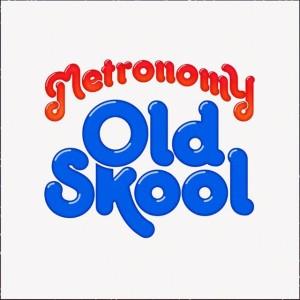 Metronomy-Old-Skool